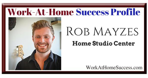 Work At Home Success Story: Rob Mayzes, Home Studio Center