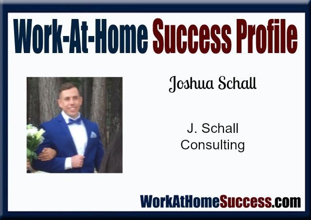 Work-At-Home Success Profile Joshua Schall