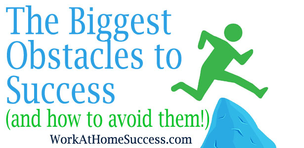 Biggest Obstacles to Work-At-Home Success