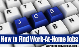 How to Find Work-At-Home Jobs