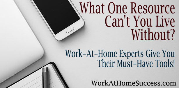 Resources Work-At-Home Experts Can't Live Without