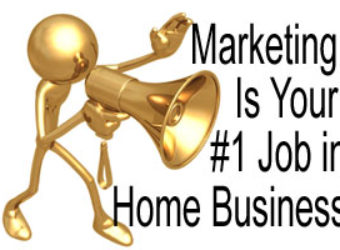 Marketing Is Your #1 Job in Home Business
