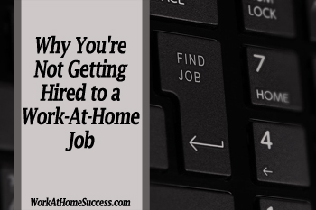 Why You're Not Getting Hired to a Work-At-Home Job