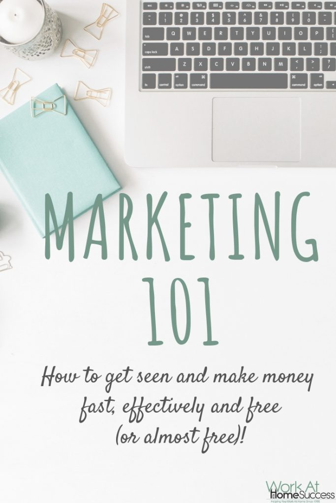 Marketing 101: Get Seen and Make Money Fast, Effectively and Free