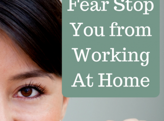 Don't Let Fear Stop You from Working At Home