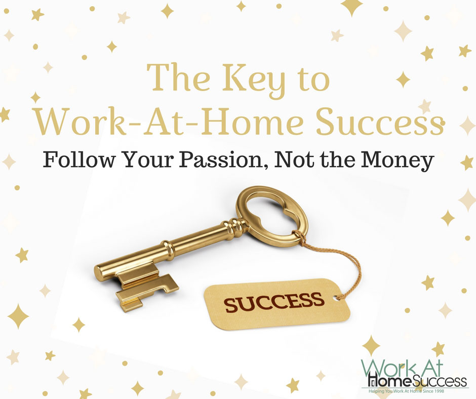 The Key to Work At Home Success: Follow Your Passion, Not the Money