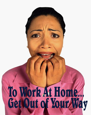 To Work At Home, Get Out of Your Way