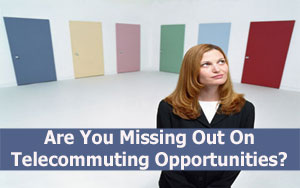 Are You Missing Out on Telecommuting Opportunities?