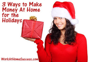 3 Ways to Make Money At Home for the Holidays