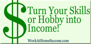 Turn Your Skills or Hobbies into Income At Home