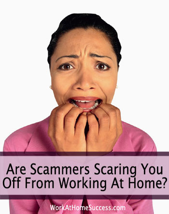 Are Scammers Scaring You Off from Working At Home?