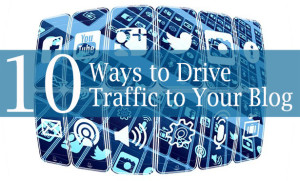 10 Ways to Drive Traffic to Your Blog