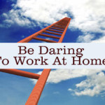 Be Daring to Work At Home