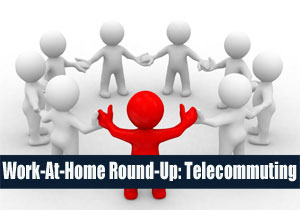 Work At Home Round-Up: Telecommute