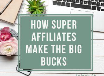 How Super Affiliates Make the Big Bucks