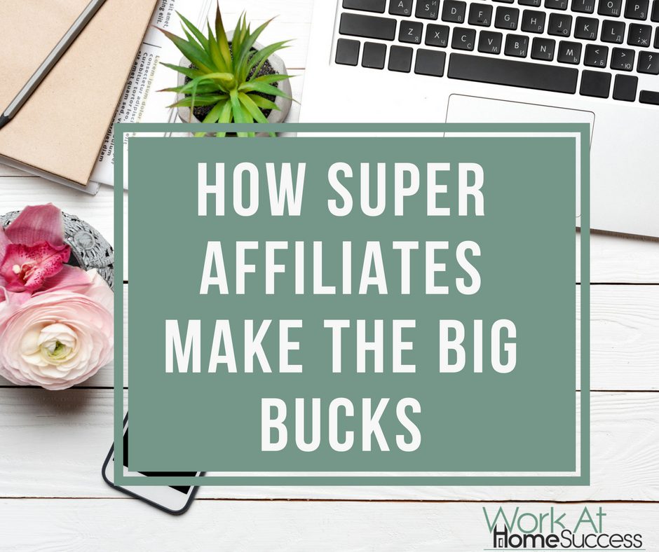 How Super Affiliates Make the Big Bucks