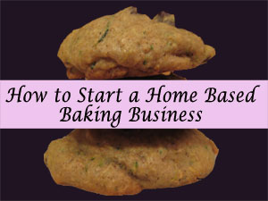 How to Start a Home Based Baking Business