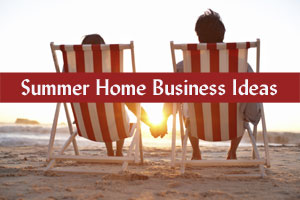 Summer Home Business Ideas