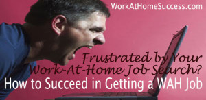 Frustrated by Your Work-At-Home Job Search?