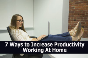 7 Ways to Increase Productivity Working At Home