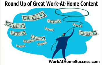 Round Up of Great Work-At-Home Content