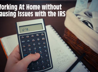 Work At Home without Causing Issues with the IRS