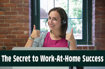 The Secret to Work-At-Home Success