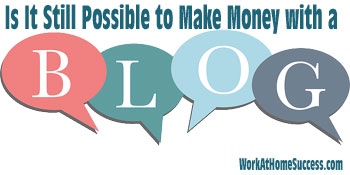 Is it still possible to make money blogging?