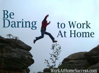Be Daring to Work At Hom