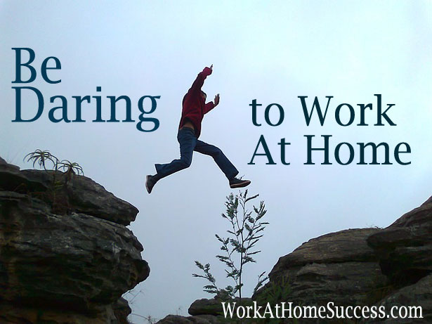 Be Daring to Work At Hom