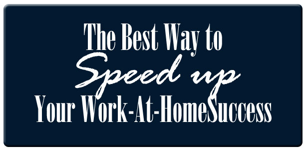 Speed Up Work-At-Home Success