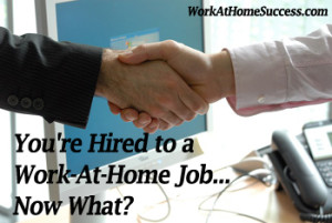 You're Hired to a Work-At-Home Job, Now What?