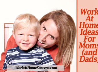 Work-At-Home Ideas for Moms (And Dads)