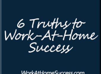 6 Truths About Work At Home Success