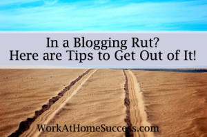 In a Blogging Rut? Here Are Tips to Get Out of It
