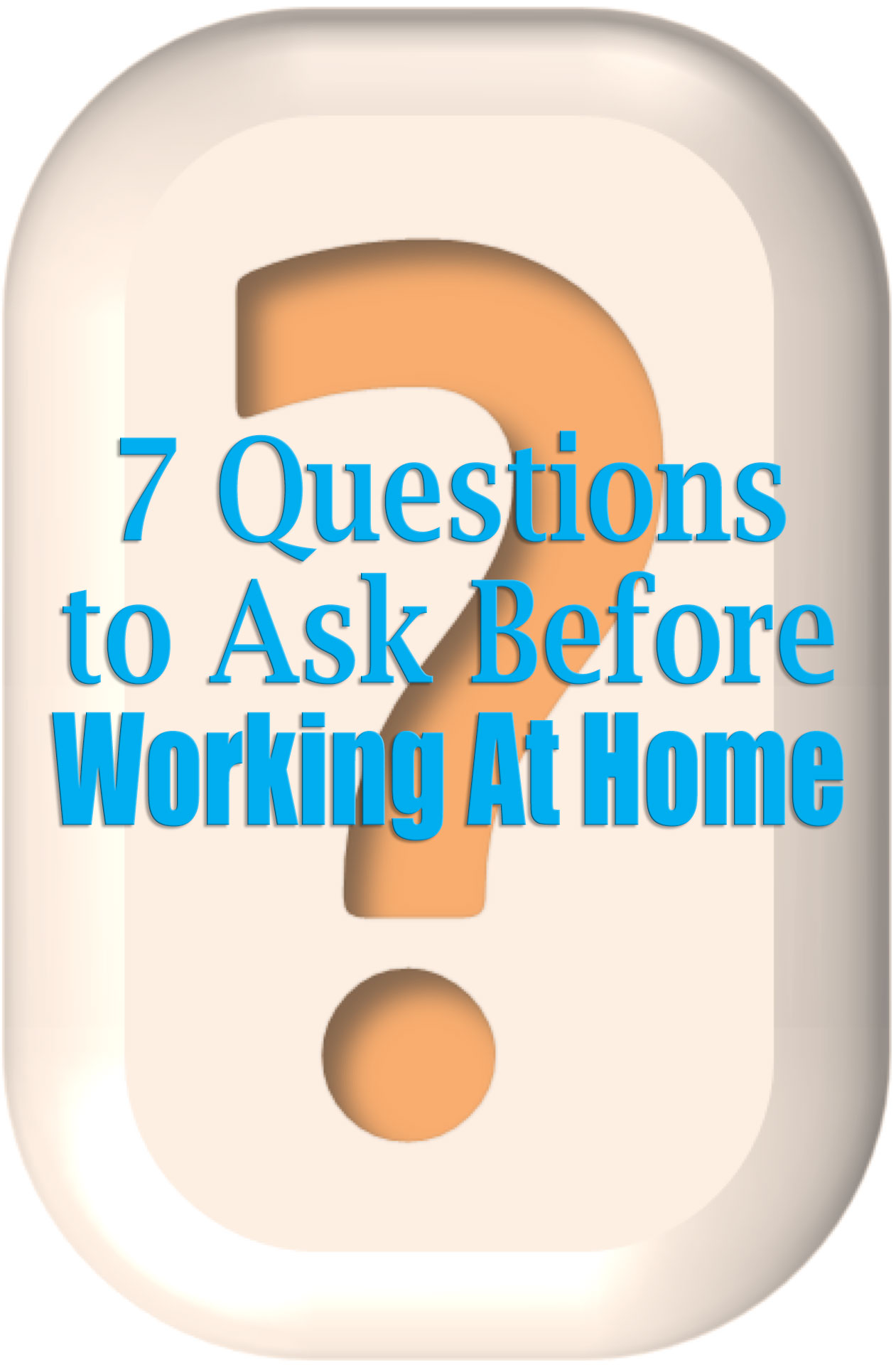 7 Questions to Ask Before Working At Home