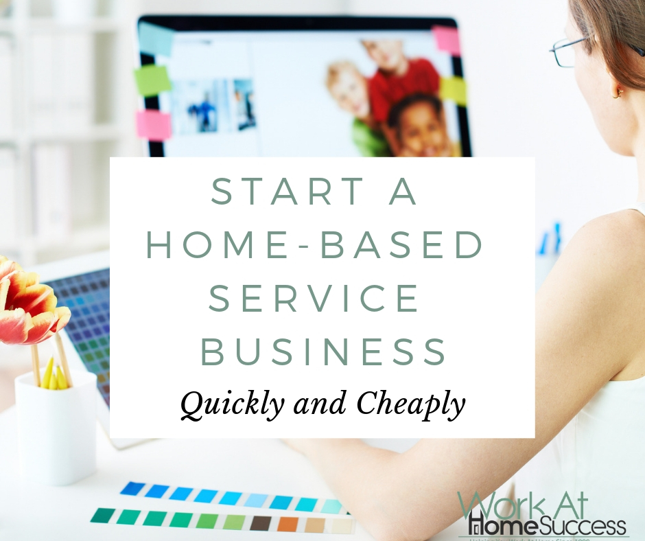 Start A Home-Based Service Business Quickly and Cheaply