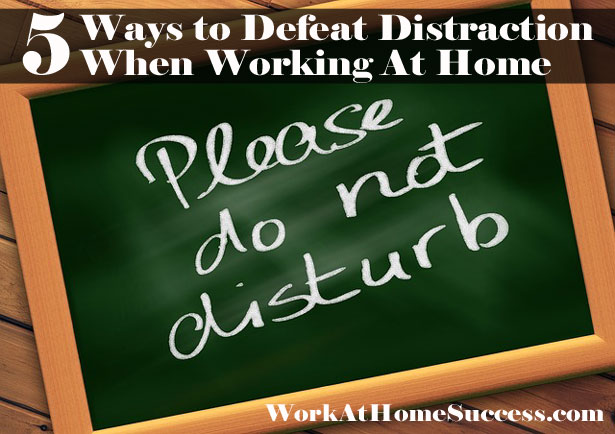 5 Ways to Defeat Distraction When Working At Home
