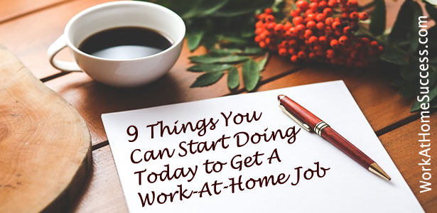 9 Things You Can Start Doing Today to Get a Work-At-Home Job