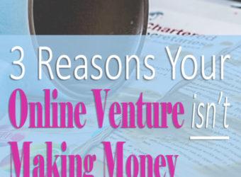 3 Reasons Your Online Venture Isn't Making Money
