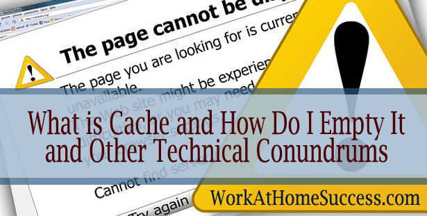 What is Cache and How Do I Empty It and Other Technical Conundrums