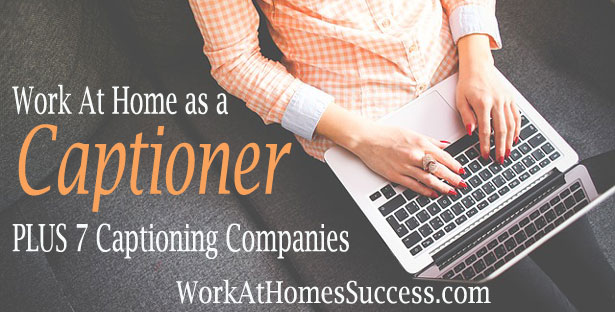 Work At Home as a Captioner Plus 7 Captioning Companies
