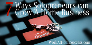 7 Ways Solopreneurs Can Grow a Home Business