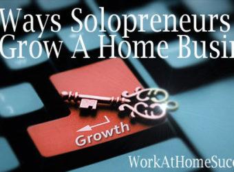 7 Ways Solopreneurs Can Grow a Home Business