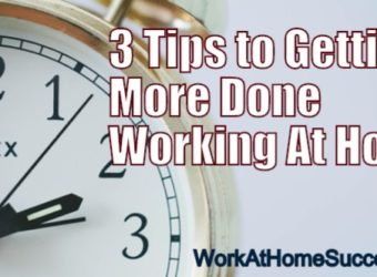 3 Tips to Getting More Done Working At Home