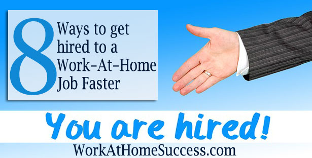 8 Ways to Get Hired to a Work-At-Home Job Faster