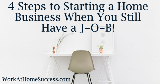 4 Steps to Starting a Home Business When You Still Have a JOB