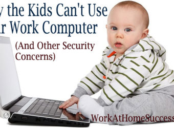 Why Kids Can't Use Your Work Computer and Other Security Concerns