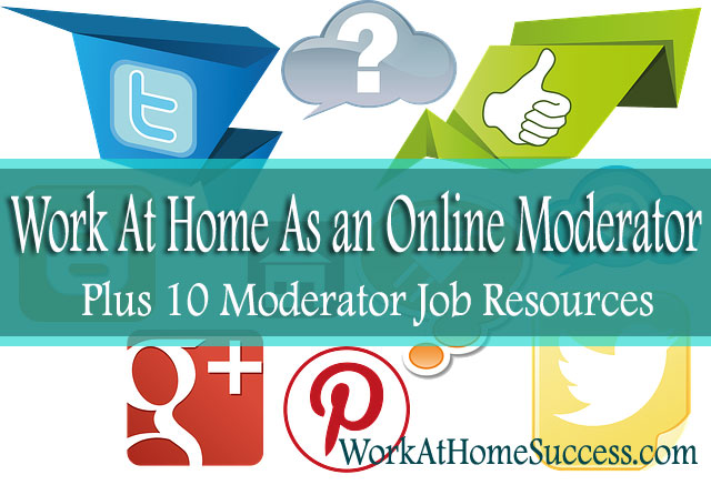 Work At Home As an Online Moderator Plus 10 Job Sources