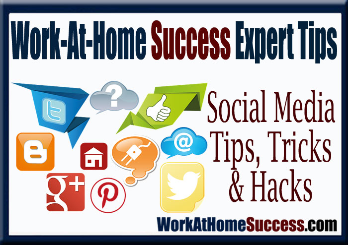 Work-At-Home Success Expert Tips: Social Media Tips, Tricks and Hacks